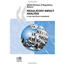 OECD Reviews of Regulatory Reform Regulatory Impact Analysis: A Tool for Policy Coherence