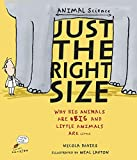 Just the Right Size: Why Big Animals Are Big and Little Animals Are Little (Animal Science)