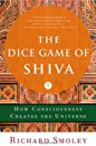 The Dice Game of Shiva: How Consciousness Creates the Universe by Richard Smoley (1-Nov-2009) Paperback