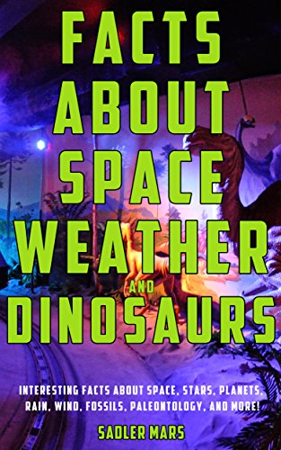 Facts about Space, Weather, and Dinosaurs: Interesting Facts about Space, Stars, Planets, Rain, Wind, Fossils, Paleontology, and more! (Super Facts Bundle Book 1)
