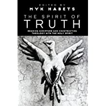 The Spirit of Truth: Reading Scripture and Constructing Theology with the Holy Spirit