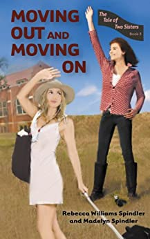 Moving Out and Moving On (The Tale of Two Sisters Book 3) by [Spindler, Rebecca Williams, Spindler, Madelyn]