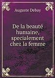 De la Beauté Humaine, Specialement Chez la Femme, Auguste Debay, 551897521X
