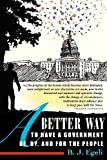 A Better Way to Have a Government of, by, and for the People, B. J. Egeli, 0615683347