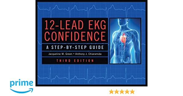 12-Lead EKG Confidence, Third Edition: A Step-By-Step Guide ...