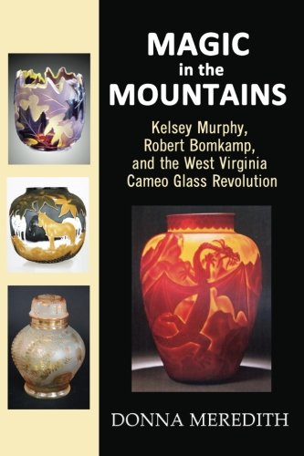 Magic in the Mountains: Kelsey Murphy, Robert Bomkamp and the West Virginia Cameo Glass Revolution