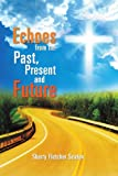 Echoes from the Past, Present and Future, Sherry Fletcher Seaton, 1465375082