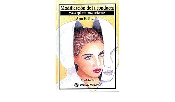 Modificacion De La Conducta Y Sus Aplicaciones Practicas: KAZDIN: 9789684267091: Amazon.com: Books