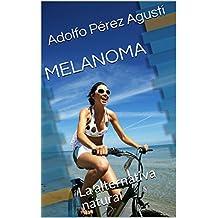 MELANOMA : La alternativa natural (Spanish Edition)