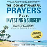 The 1000 Most Powerful Prayers for Investing & Surgery: Includes Life Changing Prayers for Financial Planning, Retirement, Warrior, Evening & More   Toby Peterson,Jason Thomas