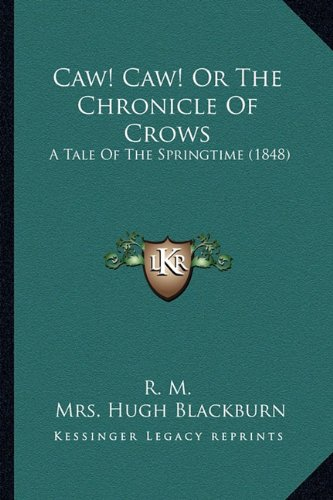 Caw! Caw! Or The Chronicle Of Crows: A Tale Of The Springtime (1848)