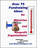 Over 75 Funraising Ideas For Ministries And Nonprofit Organizations!