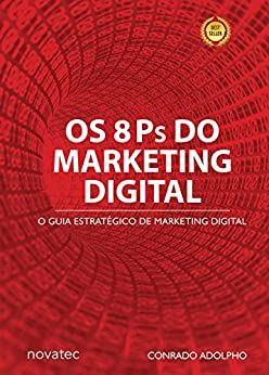 Os 8 Ps do Marketing Digital: O Guia Estratégico de Marketing Digital por [Adolpho, Conrado]
