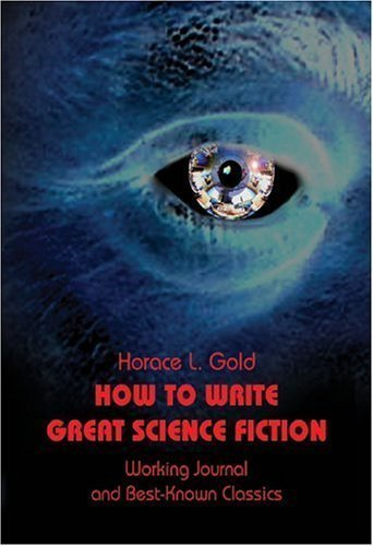How to Write Great Science Fiction by Horace L. Gold (July 1 2002)