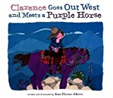 img - for BY Adams, Jean Ekman ( Author ) [{ Clarence Goes Out West & Meets a Purple Horse By Adams, Jean Ekman ( Author ) Mar - 01- 2000 ( Hardcover ) } ] book / textbook / text book