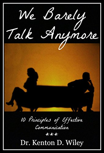We Barely Talk Anymore: 10 Principles of Effective Communication by [Wiley, Dr. Kenton D.]
