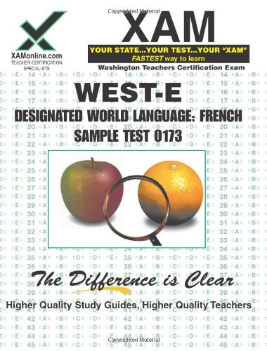 WEST-E Designated World Language: French Sample Test 0173 Teacher Certification Test Prep Study Guide (Xam West-E/Praxis II) by XAMOnline.com