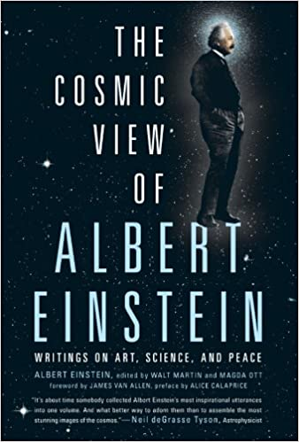 the cosmic view of albert einstein writings on art science and peace albert einstein walt martin magda ott james van allen alice calaprice
