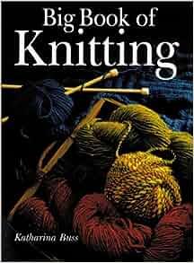 Big Book of Knitting: Katharina Buss: 9780806963174: Amazon.com: Books
