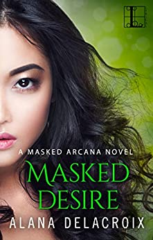 Masked Desire (The Masked Arcana Series) by [Delacroix, Alana]