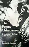 The Pygmy Chimpanzee : Evolutionary Biology and Behavior, Susman, R. L., 030641595X