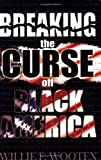 Breaking the Curse off Black America, Willie Wooten, 097036119X