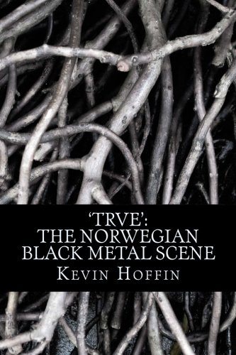 - 'TRVE': The Norwegian Black Metal Scene: A Subcultural Study of Transgression through Music