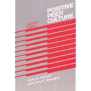 Positive Peer Culture (Modern Applications of Social Work) Larry K. Brendtro and Harry H. Vorrath