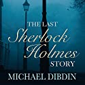 The Last Sherlock Holmes Story Audiobook by Michael Dibdin Narrated by Robert Glenister