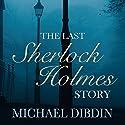 The Last Sherlock Holmes Story Hörbuch von Michael Dibdin Gesprochen von: Robert Glenister