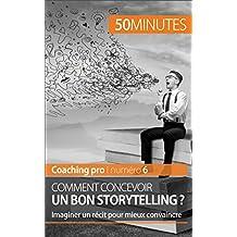Comment concevoir un bon storytelling ?: Imaginer un récit pour mieux convaincre (Coaching pro t. 6) (French Edition)