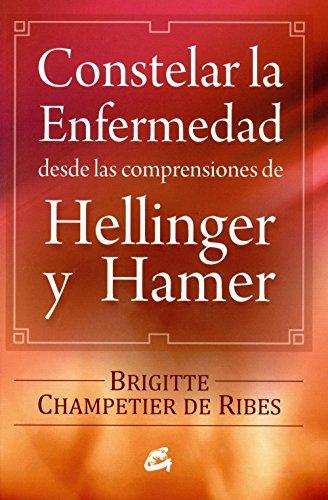 Constelar La Enfermedad Desde Las Comprensiones De Hellinger Y Hamer (Spanish Edition)