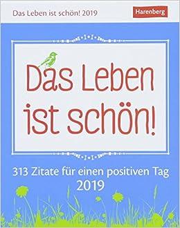 Das Leben ist schön!   Kalender 2019: 313 Zitate für einen
