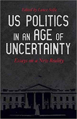 Us Politics In An Age Of Uncertainty Essays On A New Reality Lance Selfa  Amazon Com Books