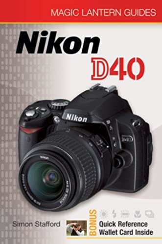 magic lantern guides nikon d40 simon stafford 9781600591815 rh amazon com nikon d40 service manual pdf nikon d40 owner's manual