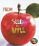 From Seed to Apple (How Living Things Grow)