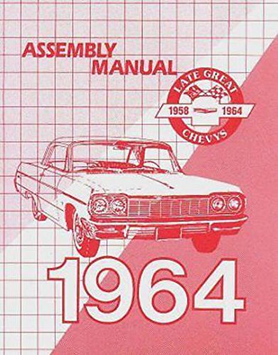 A MUST FOR OWNERS, MECHANICS & RESTORERS - THE 1964 CHEVROLET PASSENGER CAR FACTORY ASSEMBLY INSTRUCTION MANUAL - Including - Biscayne, Bel Air, Impala, convertibles, Hardtop, Sedan, Station Wagons - CHEVY 64 - Bel Air Owners Manual