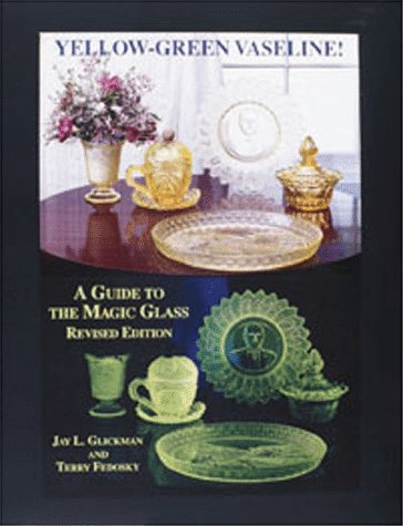 Yellow-Green Vaseline! A Guide to the Magic Glass, Revised Edition by Chilton Books