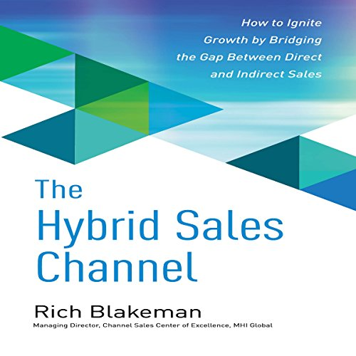 The Hybrid Sales Channel: How to Ignite Growth by Bridging the Gap Between Direct and Indirect Sales by McGraw-Hill Education