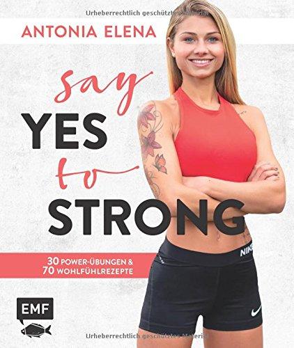 Say yes to strong: 30 Power-Übungen und 70 Wohlfühlrezepte