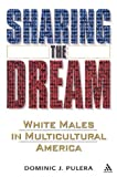 Sharing Dream : White Males in Multicultural America, Pulera, Dominic and Pulera, Dominic J., 0826416438