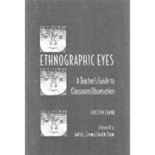 Ethnographic Eyes: A Teacher¿s Guide to Classroom Observation
