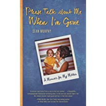 Please Talk about Me When I'm Gone: A Memoir for My Mother