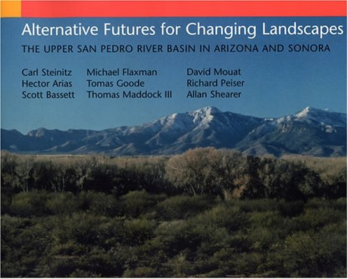 Alternative Futures for Changing Landscapes: The Upper San Pedro River Basin In Arizona And Sonora