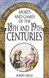 Sports and Games of the 18th and 19th Centuries, Robert Crego, 0313316104