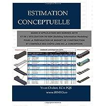Estimation conceptuelle: Guide d'application des normes ASTM et de l'utilisation du BIM (Building Information Modeling) pour la préparation de budget de construction et contrôle des coûts lors de la conception