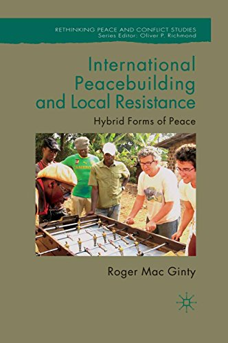 Download International Peacebuilding and Local Resistance: Hybrid Forms of Peace (Rethinking Peace and Conflict Studies) Pdf