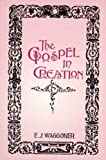 The Gospel in Creation, Ellet Joseph Waggoner, 1572580224