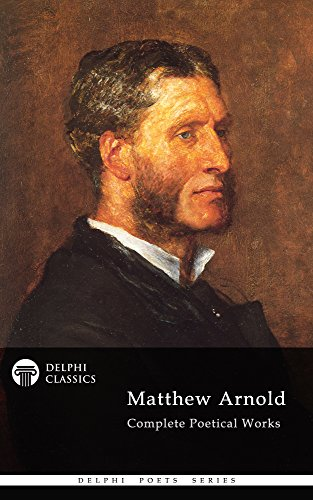 Perfect Poetical Works of Matthew Arnold (Delphi Classics) (Delphi Poets Series Book 28)