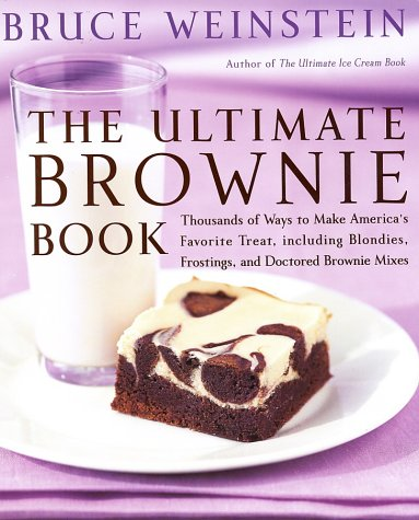 The Ultimate Brownie Book: Thousands of Ways to Make America's Favorite Treat, including Blondies, Frostings, and Doctored Brownie Mixes ()